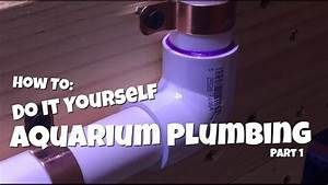 How To  Do It Yourself Aquarium Plumbing