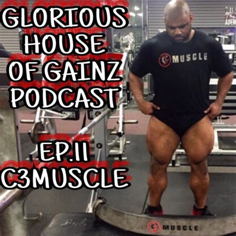 EP11 - Special Guest c3muscle by Glorious House of Gainz ...