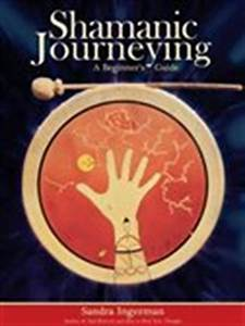 Shamanic Journeying  A Beginner U0026 39 S Guide  Book By Sandra