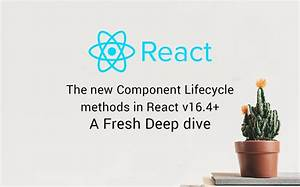 Understanding React V16 4  New Component Lifecycle Methods