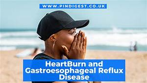 Do You Have Heartburn And Gastroesophageal Reflux Disease