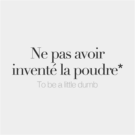 Ne pas avoir inventé la poudre   French words quotes ...