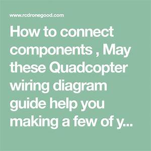 How To Connect Components   May These Quadcopter Wiring
