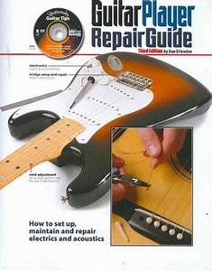 Guitar Player Repair Guide  How To Set Up  Maintain And Repair Electrics And Acoustics