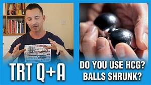 Do You Use Hcg  Have Your Balls Shrunk  Trt Q A