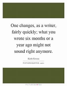 One changes, as a writer, fairly quickly; what you wrote ...