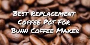 20 Best Fit Replacement Coffee Pot For Bunn Coffee Maker