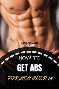 How To Get Abs Over 40  Leanover40formen In 2020