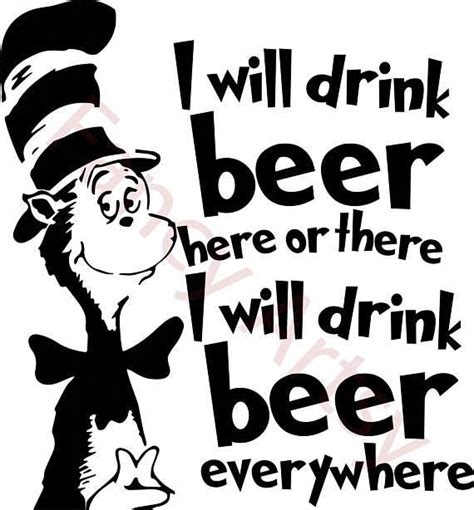 Mikael quotes a test done by the researchers at the university of chicago, wherein they discovered that moderate amount of beer can indeed be a good thing for creativity's sake. Dr Seuss Beer Quote. SVG File Easy to download Easy to #easycraftideas | Beer quotes, Dr seuss ...