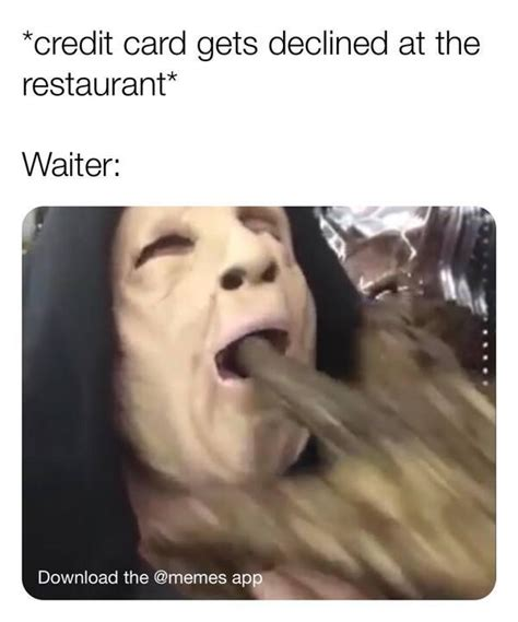 No nut november meme ditty it edition credit card memes watch the whole playlist of october 2018. Credit Card Gets Declined At The Restaurant Waiter Download The Memes App Meme - Sharecopia ...