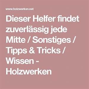 Dieter Schmid Feine Werkzeuge : dieser helfer findet zuverl ssig jede mitte sonstiges tipps tricks wissen holzwerken ~ One.caynefoto.club Haus und Dekorationen