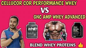 Cellucor Cor Performance Whey Vs Gnc Amp Whey Advanced