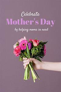 Celebrate Mother's Day by Helping Moms in Need • The ...