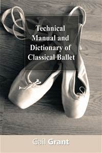Technical Manual And Dictionary Of Classical Ballet