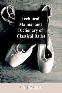 Technical Manual And Dictionary Of Classical Ballet By