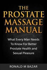 The Prostate Massage Manual   What Every Man Needs To Know