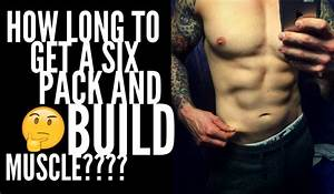 How Long Does It Take To Get Six Pack Abs And Build Muscle