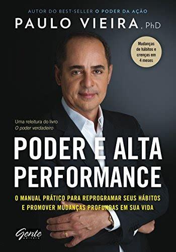Será imediata em alguns aspectos, mas certamente duradoura e consistente em muitos outros. Livro Online Poder e Alta Performance Gratis em Portugues ...